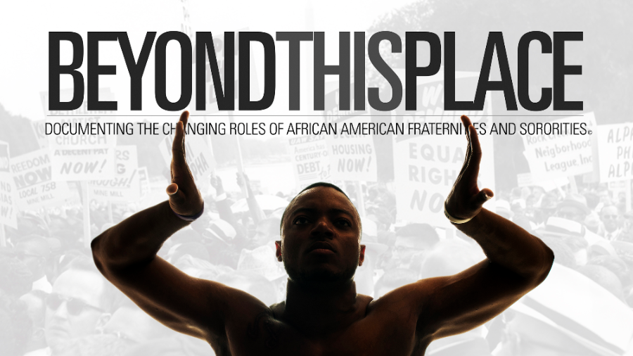 Beyond This Place- Documenting The Changing Roles of African American Fraternities and Sororities
